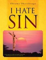 I Hate Sin - Obioma Okerekeugo