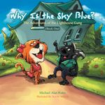 Why is the Sky Blue? : The Adventures of the Lighthouse Gang (Book One) - Michael Alan Kuhn
