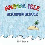 Animal Isle : Benjamin Beaver - Merl Borrow