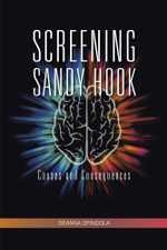 Screening Sandy Hook : Causes and Consequences - Deanna Spingola