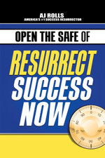 Open the Safe of Resurrect Success Now - A. J. Rolls