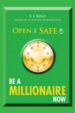Open the Safe of Be a Millionaire Now - A. J. Rolls