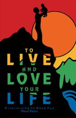 To Live and Love Your Life : Prioritizing to Have Fun - Marco Pertici