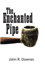 The Enchanted Pipe - John R Downes