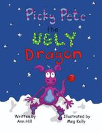 Picky Pete the Ugly Dragon - Ann Hill