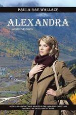 Alexandra : A Christian Novel - Paula Rae Wallace