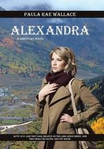 Alexandra : A Christian Novel - Paula Rae Wallace