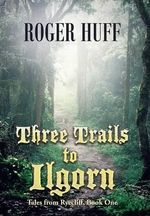 Three Trails to Ilgorn : Tales from Ryecliff, Book One - Roger Huff