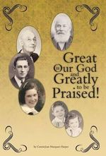 Great Is Our God : And Greatly to Be Praised! - Conniejean Marquart-Harper