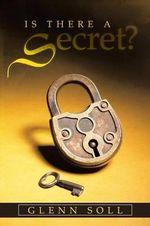 Is There a Secret? - Glenn Soll