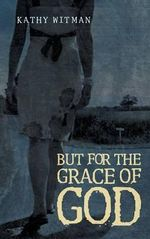 But for the Grace of God - Kathy Witman