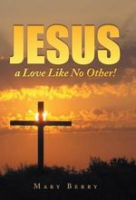 Jesus, a Love Like No Other! - Mary Berry