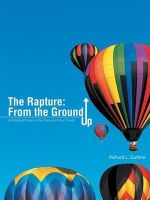 The Rapture : From the Ground Up: A Detailed Study on the Rapture of the Church - Richard L Guthrie