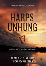 Harps Unhung : Praising God in the Midst of Captivity - Eileen G Anderson