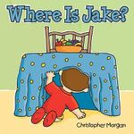 Where Is Jake? - Christopher Morgan