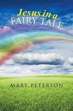 Jesus in a Fairy Tale - Mary Peterson