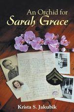An Orchid for Sarah Grace - Krista S Jakubik