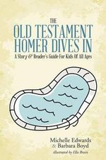 The Old Testament : Homer Dives In; A Story & Reader's Guide for Kids of All Ages - Michelle Edwards