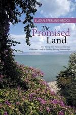 The Promised Land : How Doing Your Homework in Your Wilderness Leads to Healthy, Lasting Relationships - Susan Sperling Brock