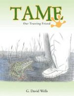 Tame : Our Trusting Friend - G David Wells