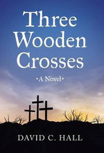 Three Wooden Crosses - David C Hall