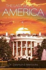 The Last Word to America : The World in Context of America - Dr Desmond Mattocks