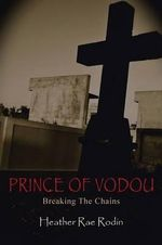 Prince of Vodou : Breaking the Chains - Heather Rae Rodin