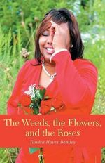 The Weeds, the Flowers, and the Roses - Tandra Hayes Bentley