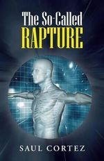 The So-Called Rapture - Saul Cortez