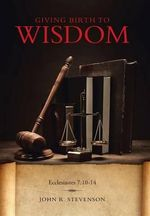 Giving Birth to Wisdom - John R Stevenson