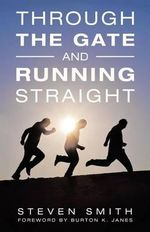 Through the Gate and Running Straight - Steven Smith