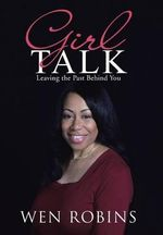 Girl Talk : Leaving the Past Behind You - Wen Robins