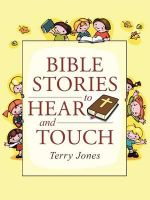 Bible Stories to Hear and Touch - Terry Jones