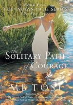 The Solitary Path of Courage - M B Tosi