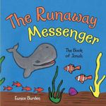 The Runaway Messenger : The Book of Jonah - Eunice Burden