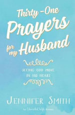 Thirty-One Prayers for My Husband : Seeing God Move in His Heart - Jennifer Smith