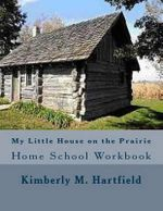 My Little House on the Prairie Home School Workbook - Kimberly M Hartfield