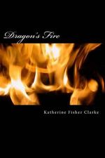 Dragon's Fire - Katherine Fisher Clarke