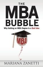 The MBA Bubble : Why Getting an MBA Degree Is a Bad Idea - Mariana Zanetti