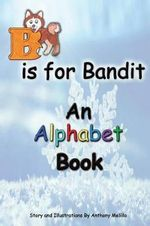 B Is for Bandit : A Fun Alphabet Book for All Ages - Anthony Melillo