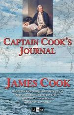 Captain Cook's Journal : During the First Voyage Round the World Made in H.M. Bark Endeavour 1768-71 - James Cook