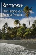 Romosa : The Island of Eternal Youth - Paul Stanley Michaelson