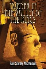 Murder in the Valley of the Kings - Paul Stanley Michaelson
