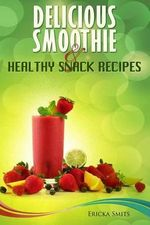 Delicious Smoothie & Healthy Snack Recipes - Ericka Smits