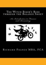 The Witch Biker's Ride Through the Balance Sheet : An Introduction to Finance and Accounting - MR Richard Henry France