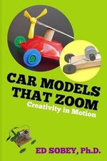 Car Models That Zoom : Creativity in Motion - Ed Sobey