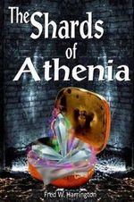 The Shards of Athenia : A Sci/Fi Fantasy Novel - Fred W Harrington
