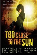 Too Close to the Sun - Robin T Popp