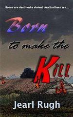 Born to Make the Kill - Jearl Rugh