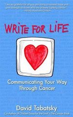 Write for Life : Communicating Your Way Through Cancer - David Tabatsky